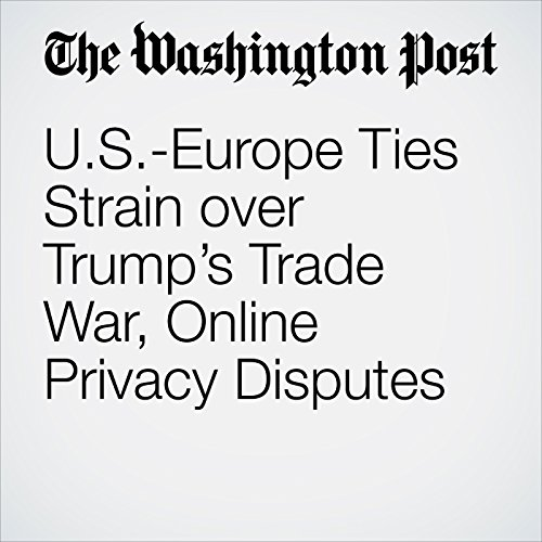 U.S.-Europe Ties Strain over Trump's Trade War, Online Privacy Disputes copertina