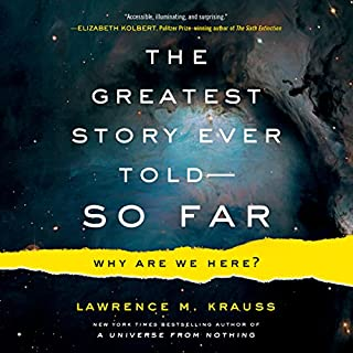 The Greatest Story Ever Told - So Far     Why Are We Here?              By:                                                                                                                                 Lawrence M. Krauss                               Narrated by:                                                                                                                                 Lawrence Krauss                      Length: 10 hrs and 25 mins     104 ratings     Overall 4.3