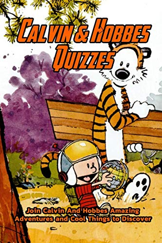 Calvin & Hobbes Quizzes: Join Calvin And Hobbes Amazing Adventures and Cool Things to Discover: Calvin & Hobbes Trivia