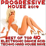 Progressive House 2019 - Best of Top 40 Electronic Dance, Acid Techno, Hard House, Rave