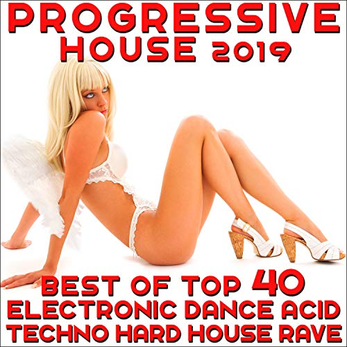 Progressive House 2019 - Best of Top 40 Electronic Dance, Acid Techno, Hard House, Rave