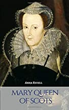 MARY QUEEN OF SCOTS: A Mary Queen of Scots Biography
