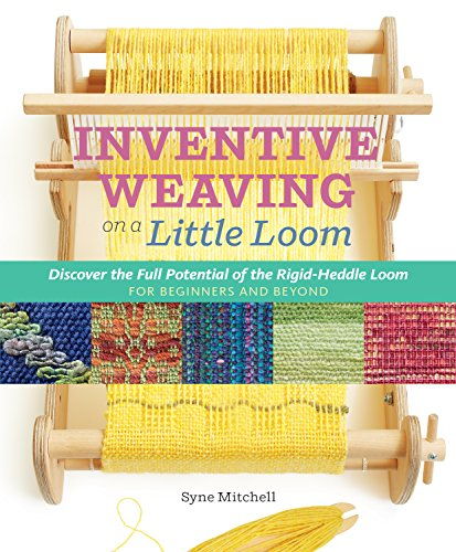 Inventive Weaving on a Little Loom: Discover the Full Potential of the RigidHeddle Loom for Beginners and Beyond
