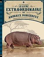 Le livre extraordinaire des animaux dangereux de Val Walerczuk
