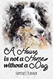 A House Is Not A Home Without A Dog: Love Me Love My Dog - Happiness Planner - Border Collie
