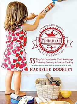 Tinkerlab: A Hands-On Guide for Little Inventors by [Rachelle Doorley]