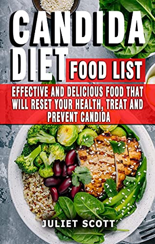 CANDIDA DIET FOOD LIST: Effective And Delicious Food That Will Reset Your Health, Treat And Prevent Candida - Everything You Need To Know About Prevention, Treatment And Diet (English Edition)
