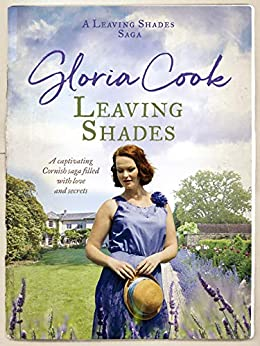 Leaving Shades: A captivating Cornish saga filled with love and secrets (The Leaving Shades Sagas Book 1) by [Gloria Cook]