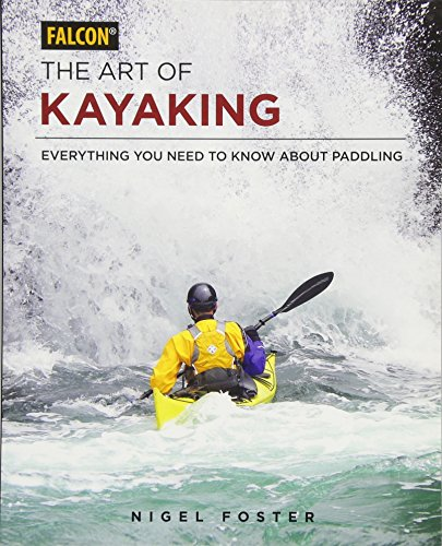 Compare Textbook Prices for The Art of Kayaking: Everything You Need to Know About Paddling  ISBN 9781493025701 by Foster, Nigel