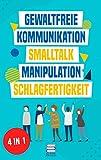 Gewaltfreie Kommunikation   Smalltalk   Manipulation   Schlagfertigkeit: Wie Sie Kompromisslos verhandeln, gekonnt kontern und eine motivierende Gesprächsführung haben (Das All-in-One Sammelband 1)
