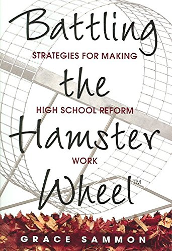 [Battling the Hamster Wheel: Strategies for Making High School Reform Work] (By: Grace M. Sammon) [published: December, 2005]
