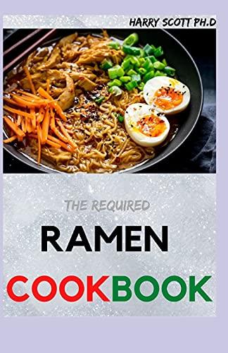 The Required RAMEN COOKBOOK: 60+ Ramen Noodles Recipe Book for Beginners