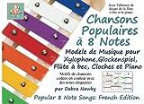 Chansons Populaires a 8 Note: Modele de Musique pour Xylophone, Glockenspiel, Flute a bec, Cloches et Piano: French Edition
