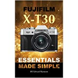 Fujifilm X-T30: Essentials Made Simple (English Edition)