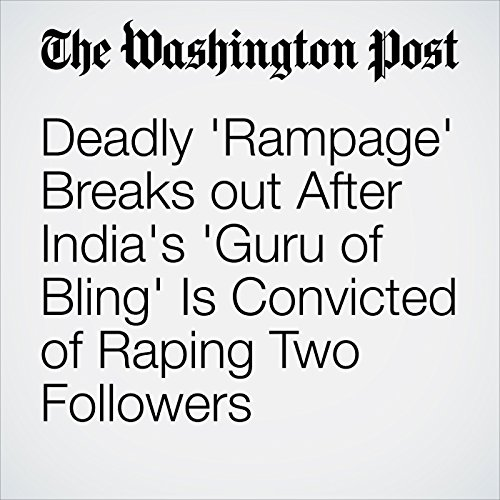 Deadly 'Rampage' Breaks out After India's 'Guru of Bling' Is Convicted of Raping Two Followers copertina