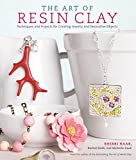 The Art of Resin Clay: Techniques and Projects for Creating Jewelry and Decorative Objects...