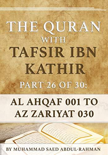 The Quran With Tafsir Ibn Kathir Part 26 of 30: Al Ahqaf 001 To Az Zariyat 030 (English Edition)