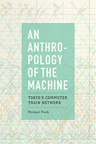 An Anthropology of the Machine: Tokyo's Commuter Train Network (English Edition)