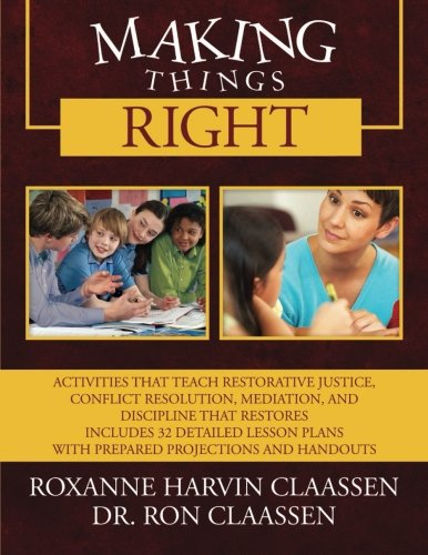 Making Things Right Activities That Teach Restorative Justice Conflict Resolution Mediation And Discipline That Restores Includes 32 Detailed Lesson Plans With Prepared Projections And Handouts