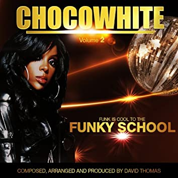 Chocowhite, Vol. 2 (Funk Is Cool to the Funky School')