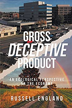Gross Deceptive Product:  An Ecological Perspective on the Economy by [Russell England]