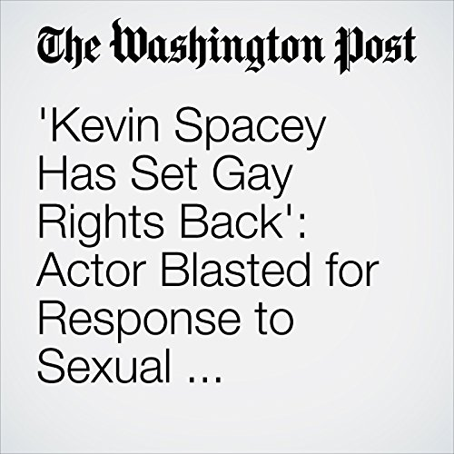 'Kevin Spacey Has Set Gay Rights Back': Actor Blasted for Response to Sexual Misconduct Claim copertina
