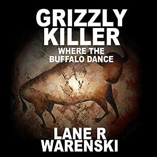 Grizzly Killer: Where the Buffalo Dance     Grizzly Killer Series, Book 5              Autor:                                                                                                                                 Lane R Warenski                               Sprecher:                                                                                                                                 Louis B. Jack                      Spieldauer: 10 Std. und 6 Min.     Noch nicht bewertet     Gesamt 0,0