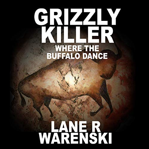 Grizzly Killer: Where the Buffalo Dance Audiobook By Lane R Warenski cover art