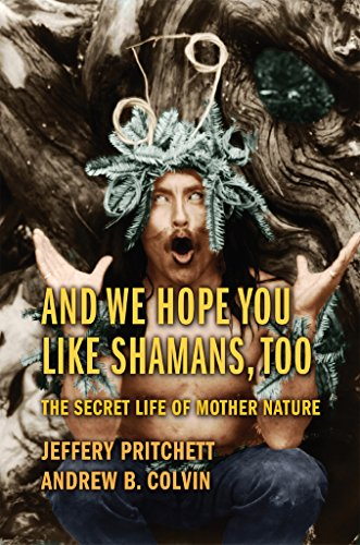 And We Hope You Like Shamans, Too: The Secret Life of Mother Nature (English Edition)