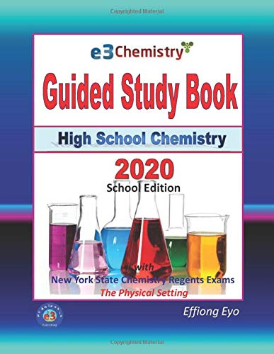 E3 Chemistry Guided Study Book - 2020 School Edition: High School Chemistry with NYS Regents Exams - The Physical Setting