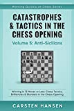 Catastrophes & Tactics in the Chess Opening - Volume 5: Anti-Sicilians: Winning in 15 Moves or Less: Chess Tactics, Brilliancies & Blunders in the Chess Opening (Winning Quickly at Chess, Band 5) - Carsten Hansen