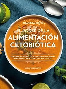 El poder de la alimentación cetobiótica: Descubre los beneficios de las grasas saludables para equilibrar tu peso y mejorar tu salud (Salud y Bienestar) PDF EPUB Gratis descargar completo