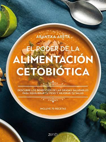 El poder de la alimentación cetobiótica: Descubre los beneficios de las grasas saludables para equilibrar tu peso y mejorar tu salud (Salud y Bienestar)