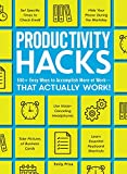 Productivity Hacks: 500+ Easy Ways to Accomplish More at Work--That Actually Work!