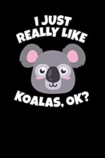 I Just Really Like Koalas, Ok?: Journal, College Ruled Lined Paper, 120 Pages, 6 X 9