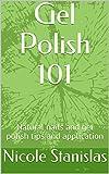 Gel Polish 101: Natural nails and gel polish tips and application (English Edition)