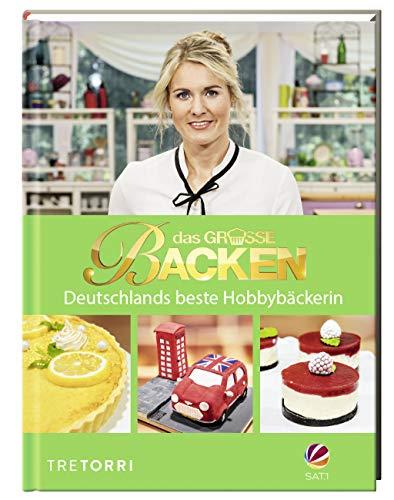 Das große Backen: Deutschlands bester Hobbybäcker - Das Siegerbuch zur 8. Staffel