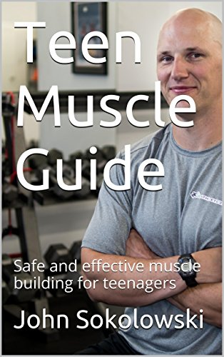 Teen Muscle Guide: Safe and effective muscle building for teenagers (English Edition)