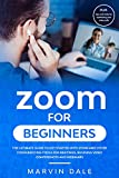 Zoom For Beginners: The Ultimate Guide To Get Started With Zoom And Other Conferencing Tools For Meetings, Business Video Conferences And Webinars Plus ... Your Video Calls (Zoom User Manual)