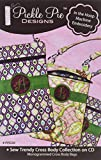 Pickle Pie Designs Sew Trendy Cross Body Bag Collection pattern cd