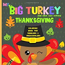 My Big Turkey: Thanksgiving Coloring Book For Toddlers, Preschoolers, kids 2-5, Cute, Fun and Simple Designs.