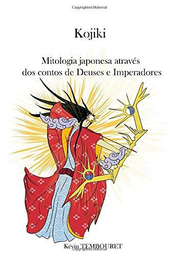 Kojiki: Mitologia japonesa através dos contos de Deuses e Imperadores (Portuguese Edition)