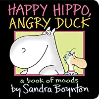 Happy Hippo, Angry Duck: A Book of Moods Board book