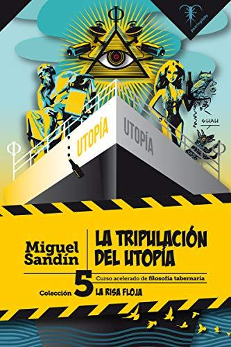 La tripulación del Utopía: Curso acelerado de filosofía tabernaria: 5 (La Risa Floja)