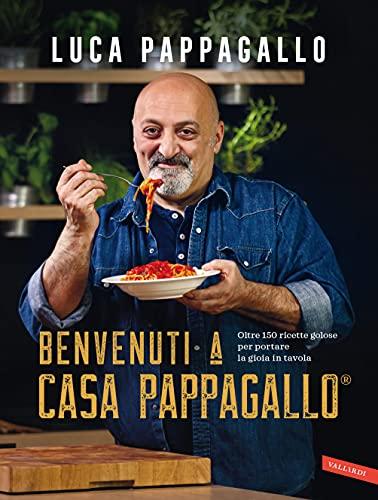 Benvenuti a Casa Pappagallo: Oltre 150 ricette golose per portare la gioia in tavola