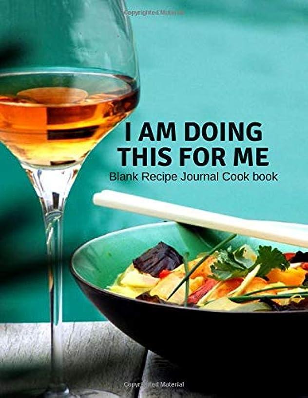プレビューやりがいのある囲むI am doing this for me Blank Recipe Journal Cook book: Perfect Professional Blank Ultimate Journal Diary Notebook, Family Cooking Journal, Recipe Keeper, Reference Your Unique Cooking, Recipe Organizer Notebook Write In, Large Print 8.5