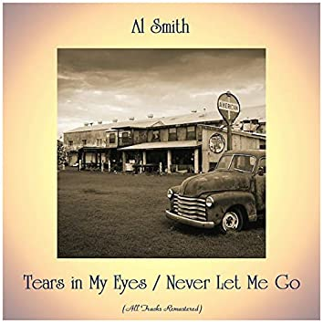 Tears in My Eyes / Never Let Me Go (All Tracks Remastered)