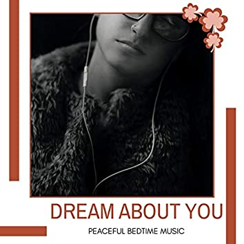 Dream About You - Peaceful Bedtime Music