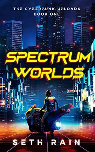 Spectrum Worlds (The Cyberpunk Uploads Book 1)