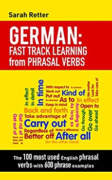 GERMAN  FAST TRACK LEARNING from PHRASAL VERBS  The 100 most used English phrasal verbs with 600 phrase examples  GERMAN FOR ENGLISH SPEAKERS   German Edition